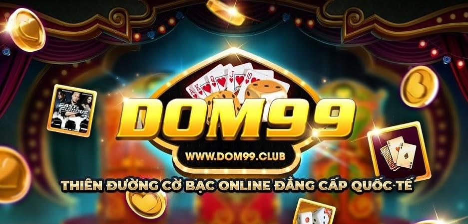 Dom99 - Thiên đường cờ bạc tầm cỡ thế giới