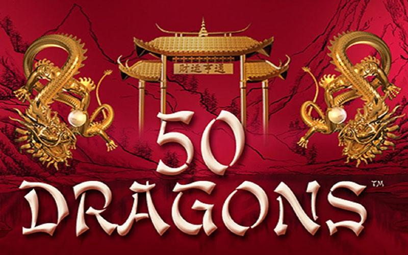 Game slot 50 Dragons – huyền thoại về rồng bất tử Châu Á